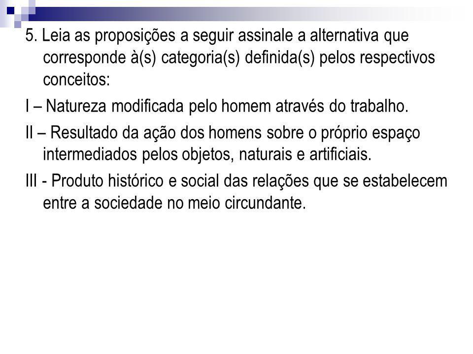 5. Leia as proposições a seguir assinale a alternativa que corresponde à(s) categoria(s) definida(s) pelos respectivos conceitos: I – Natureza modific