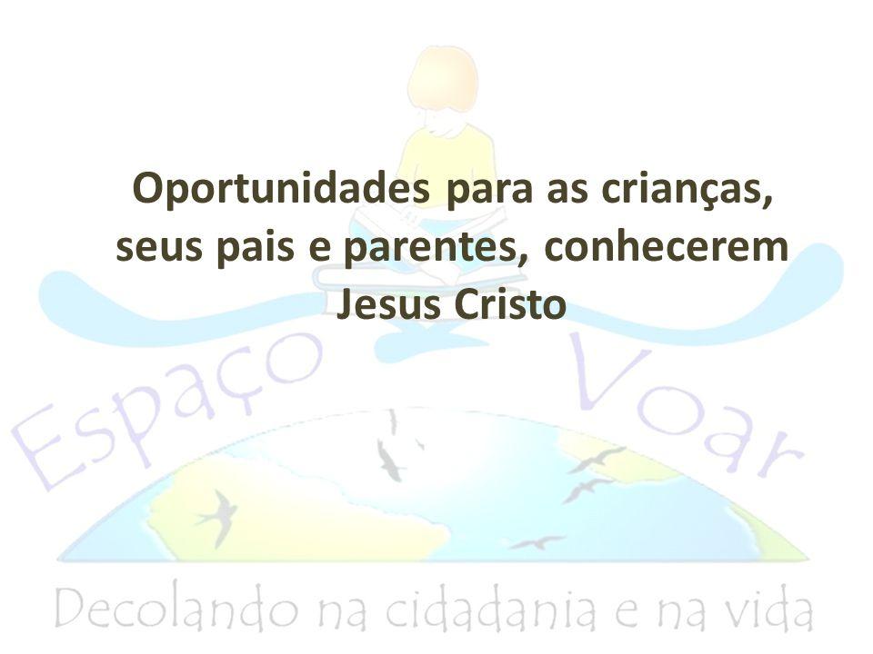 Oportunidades para as crianças, seus pais e parentes, conhecerem Jesus Cristo