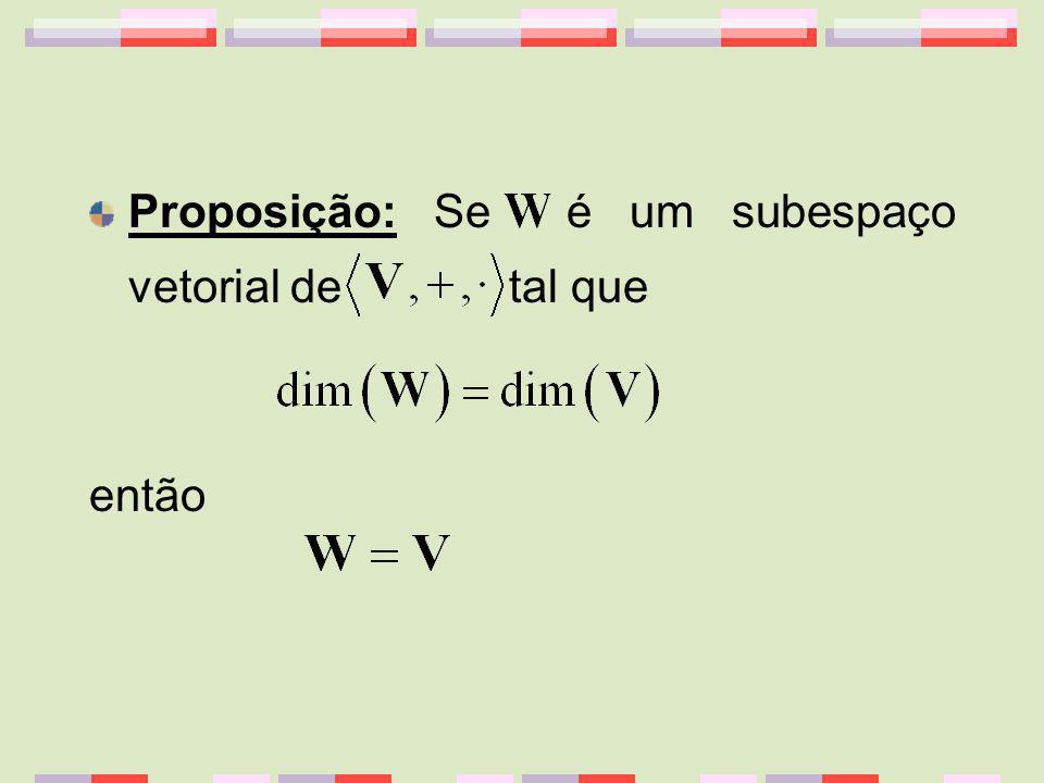 Proposição: Se é um subespaço vetorial de tal que então