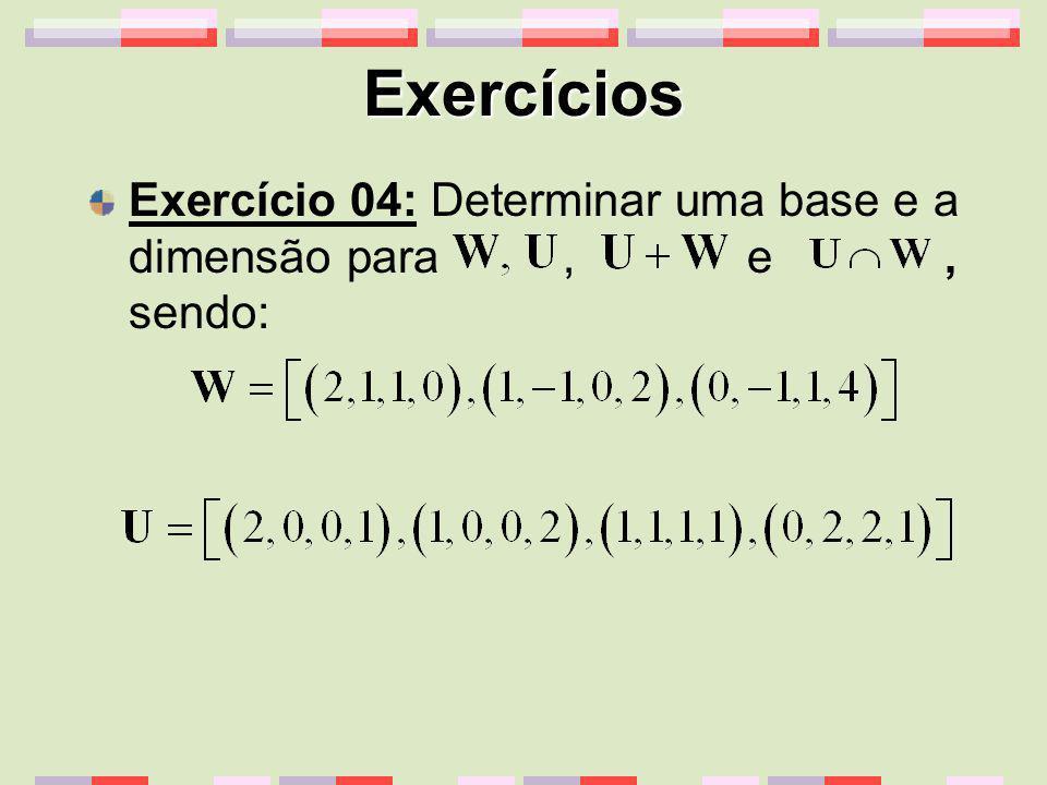 Exercícios Exercício 04: Determinar uma base e a dimensão para, e, sendo: