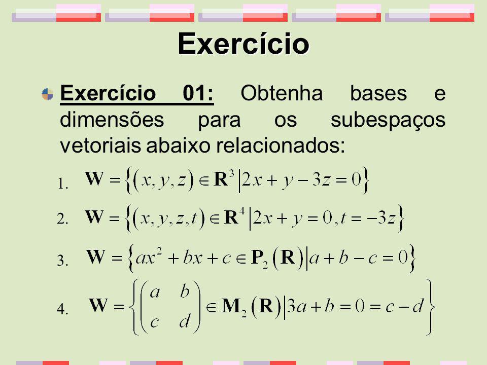 Exercício Exercício 01: Obtenha bases e dimensões para os subespaços vetoriais abaixo relacionados: 1. 2. 3. 4.