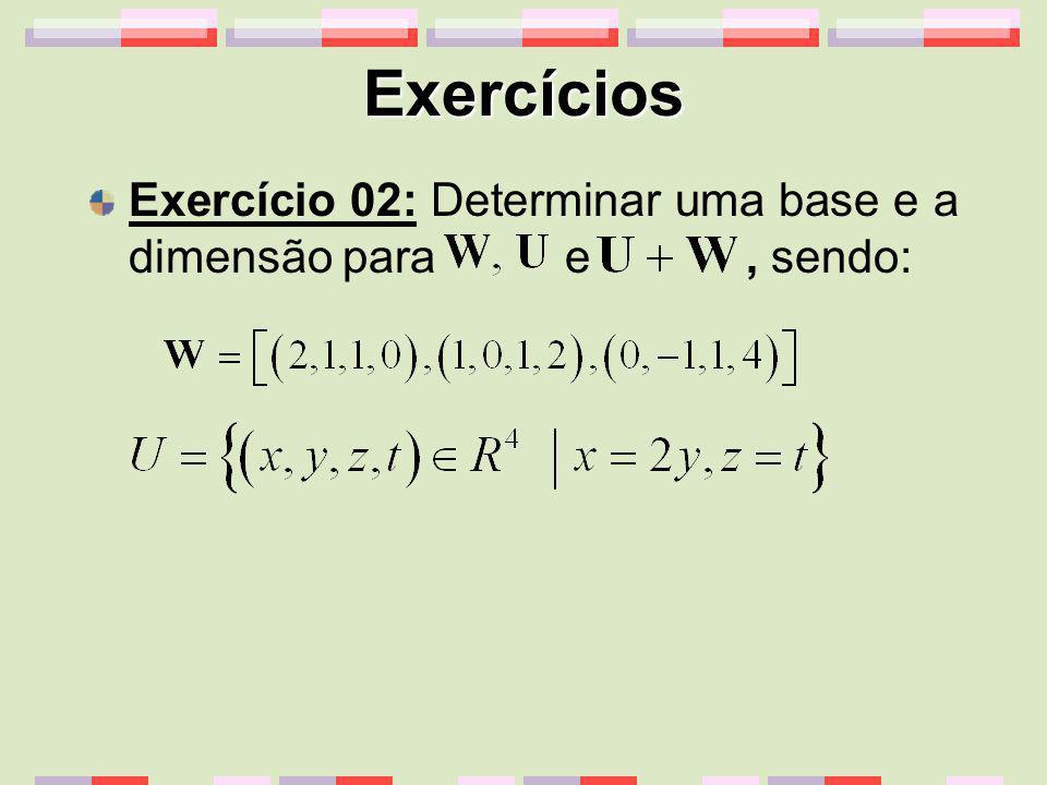 Exercícios Exercício 02: Determinar uma base e a dimensão para e, sendo: