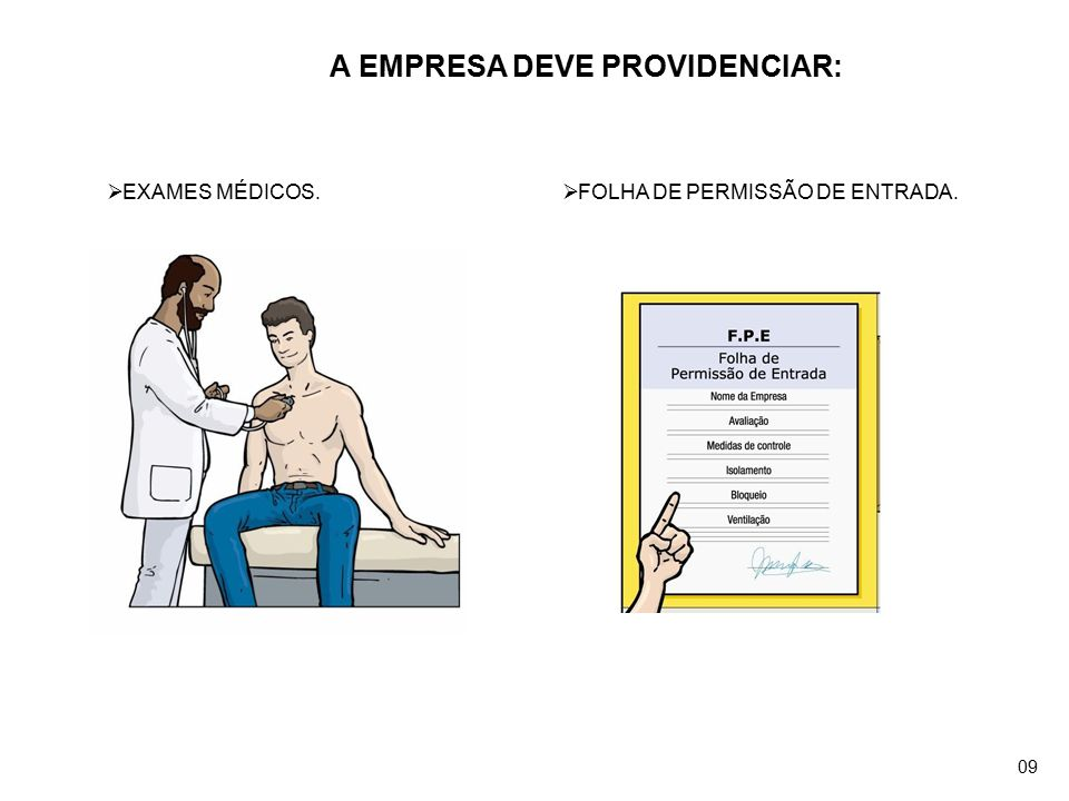 A EMPRESA DEVE PROVIDENCIAR:  EXAMES MÉDICOS.  FOLHA DE PERMISSÃO DE ENTRADA. 09