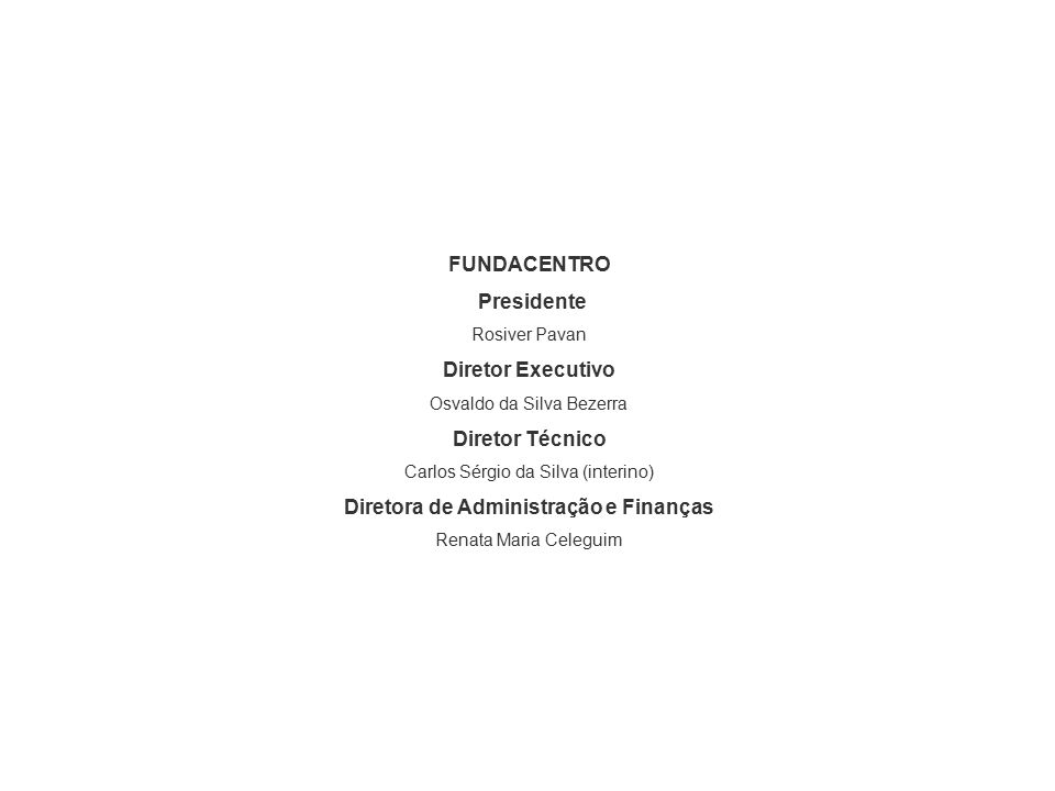 FUNDACENTRO Presidente Rosiver Pavan Diretor Executivo Osvaldo da Silva Bezerra Diretor Técnico Carlos Sérgio da Silva (interino) Diretora de Administ