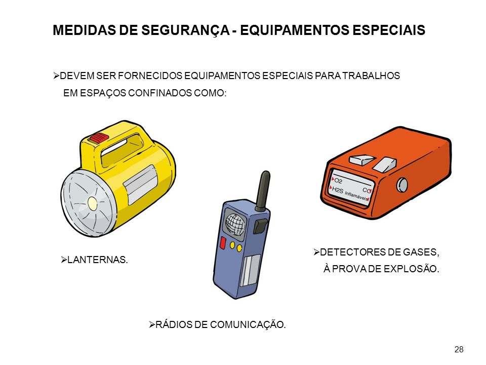 MEDIDAS DE SEGURANÇA - EQUIPAMENTOS ESPECIAIS  DEVEM SER FORNECIDOS EQUIPAMENTOS ESPECIAIS PARA TRABALHOS EM ESPAÇOS CONFINADOS COMO:  LANTERNAS. 