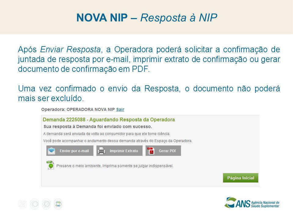 NOVA NIP – Resposta à NIP Após Enviar Resposta, a Operadora poderá solicitar a confirmação de juntada de resposta por e-mail, imprimir extrato de conf