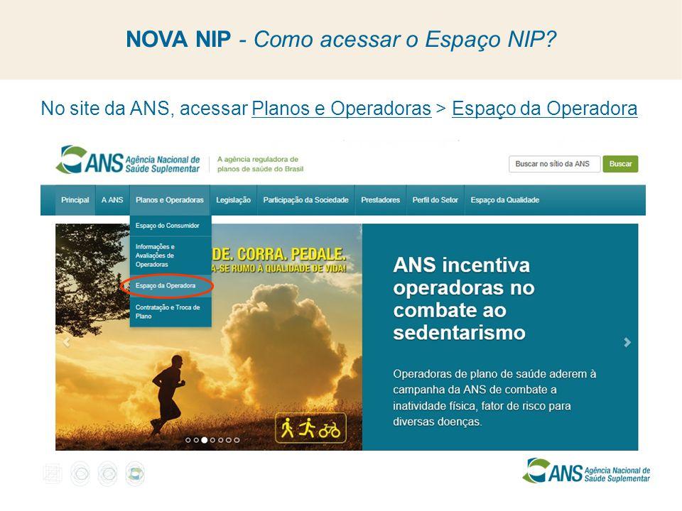 NOVA NIP - Como acessar o Espaço NIP? No site da ANS, acessar Planos e Operadoras > Espaço da Operadora