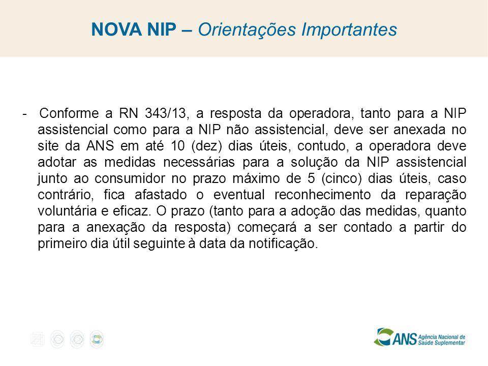 NOVA NIP – Orientações Importantes - Conforme a RN 343/13, a resposta da operadora, tanto para a NIP assistencial como para a NIP não assistencial, de
