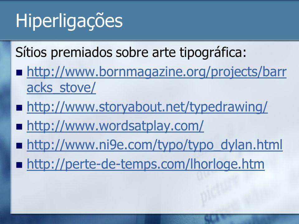 Hiperligações Sítios premiados sobre arte tipográfica: http://www.bornmagazine.org/projects/barr acks_stove/ http://www.bornmagazine.org/projects/barr