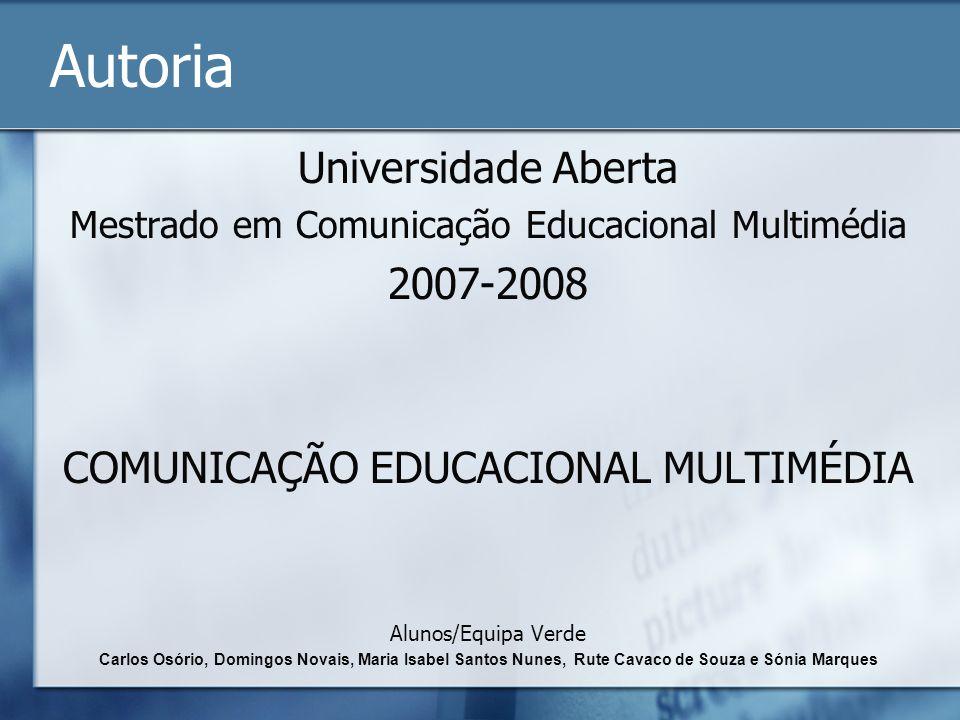 Autoria Universidade Aberta Mestrado em Comunicação Educacional Multimédia 2007-2008 COMUNICAÇÃO EDUCACIONAL MULTIMÉDIA Alunos/Equipa Verde Carlos Osó