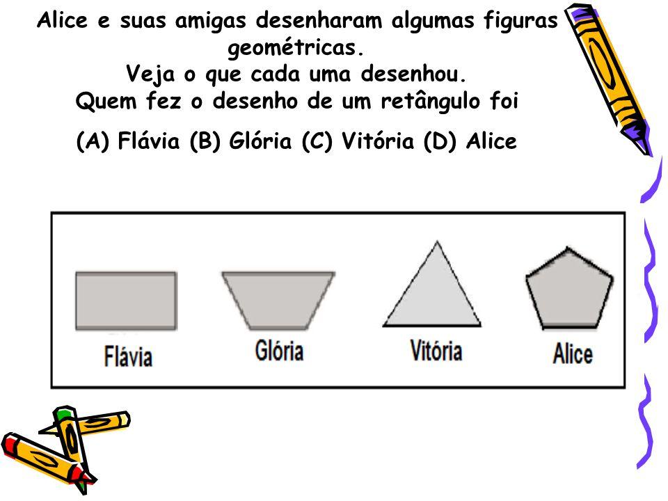 Alice e suas amigas desenharam algumas figuras geométricas. Veja o que cada uma desenhou. Quem fez o desenho de um retângulo foi (A) Flávia (B) Glória