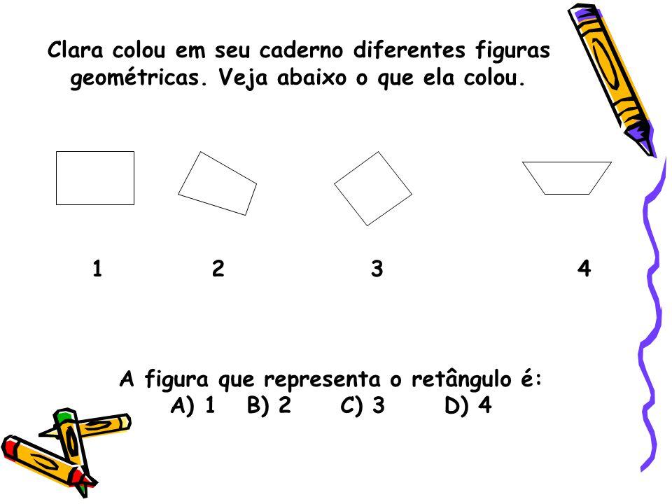 Clara colou em seu caderno diferentes figuras geométricas. Veja abaixo o que ela colou. A figura que representa o retângulo é: A) 1 B) 2 C) 3 D) 4 1 2
