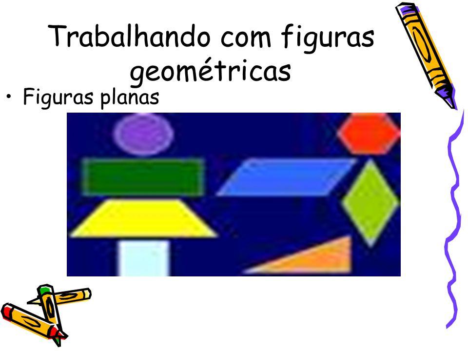 Trabalhando com figuras geométricas Figuras planas