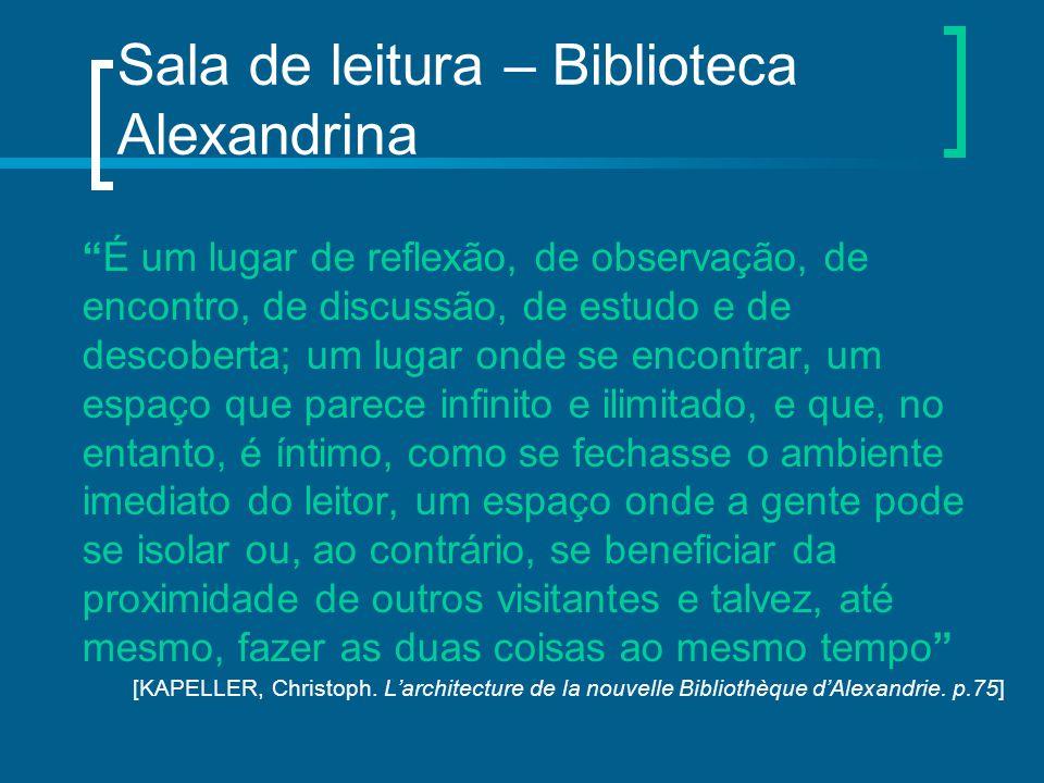 """Sala de leitura – Biblioteca Alexandrina """"É um lugar de reflexão, de observação, de encontro, de discussão, de estudo e de descoberta; um lugar onde s"""