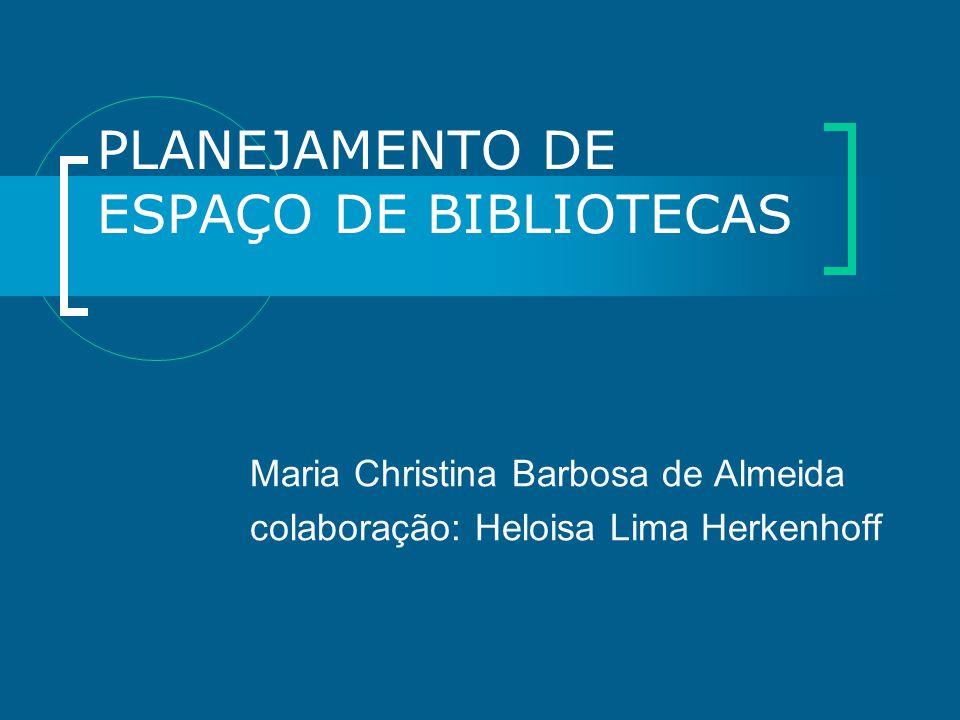 PLANEJAMENTO DE ESPAÇO DE BIBLIOTECAS Maria Christina Barbosa de Almeida colaboração: Heloisa Lima Herkenhoff