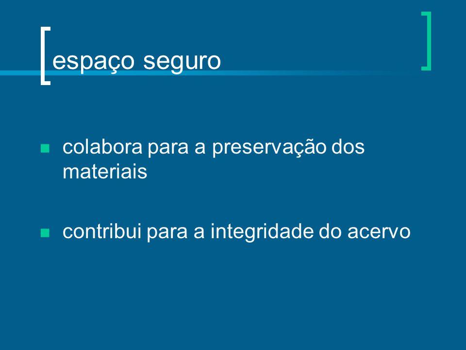 espaço seguro colabora para a preservação dos materiais contribui para a integridade do acervo