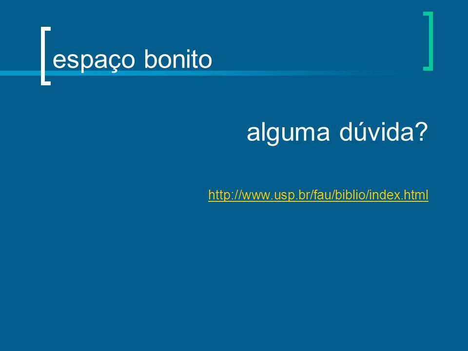 espaço bonito alguma dúvida? http://www.usp.br/fau/biblio/index.html