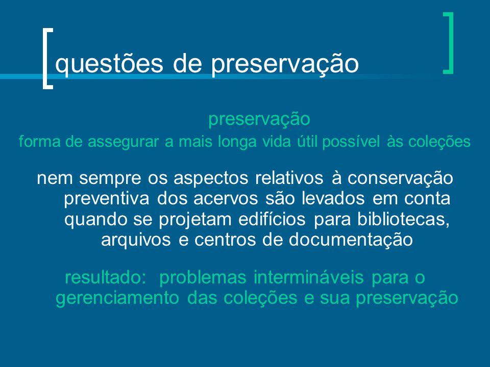 questões de preservação preservação forma de assegurar a mais longa vida útil possível às coleções nem sempre os aspectos relativos à conservação prev