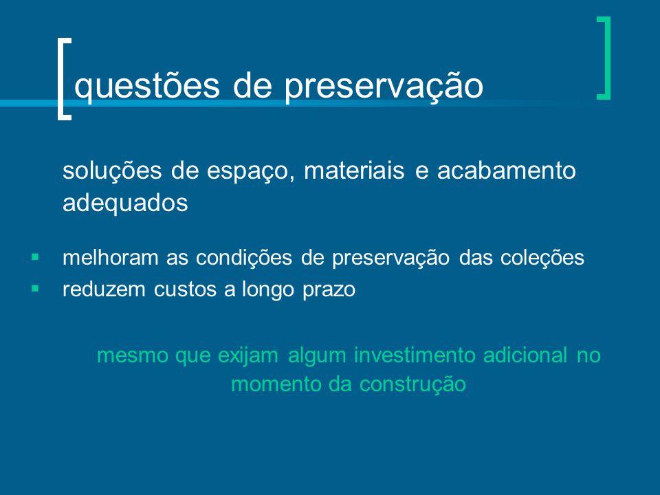 questões de preservação soluções de espaço, materiais e acabamento adequados  melhoram as condições de preservação das coleções  reduzem custos a lo