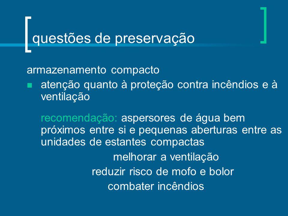 questões de preservação armazenamento compacto atenção quanto à proteção contra incêndios e à ventilação recomendação: aspersores de água bem próximos