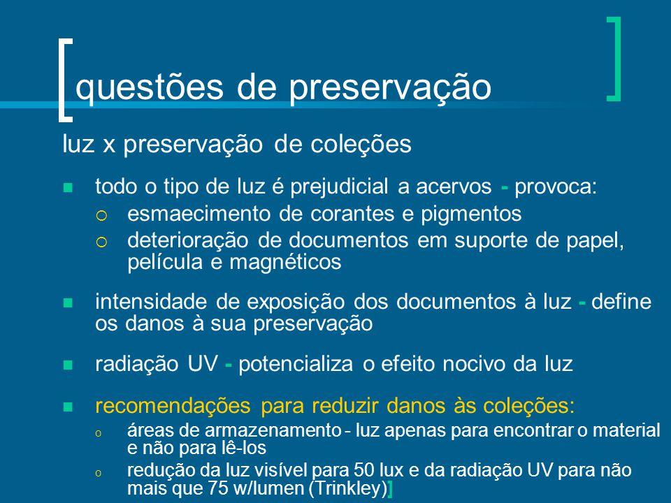 questões de preservação luz x preservação de coleções todo o tipo de luz é prejudicial a acervos - provoca:  esmaecimento de corantes e pigmentos  d