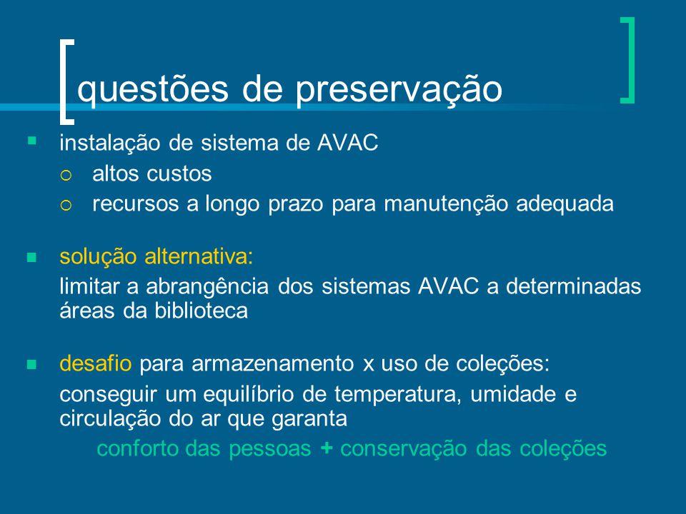 questões de preservação  instalação de sistema de AVAC  altos custos  recursos a longo prazo para manutenção adequada solução alternativa: limitar