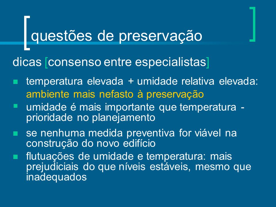 questões de preservação dicas [consenso entre especialistas] temperatura elevada + umidade relativa elevada: ambiente mais nefasto à preservação  umi