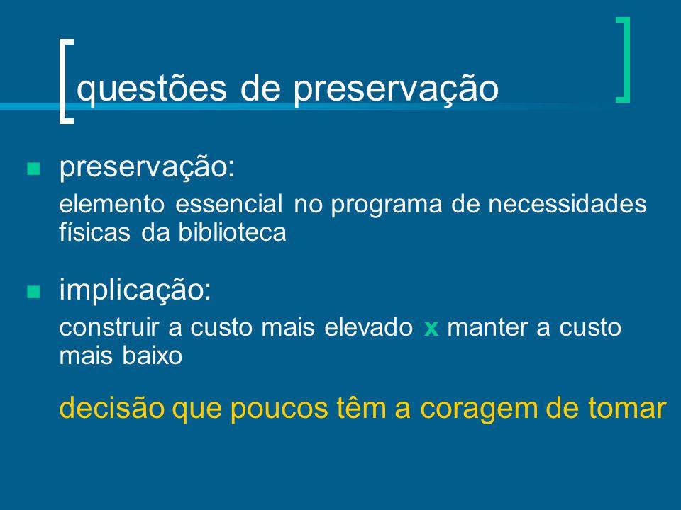questões de preservação preservação: elemento essencial no programa de necessidades físicas da biblioteca implicação: construir a custo mais elevado x