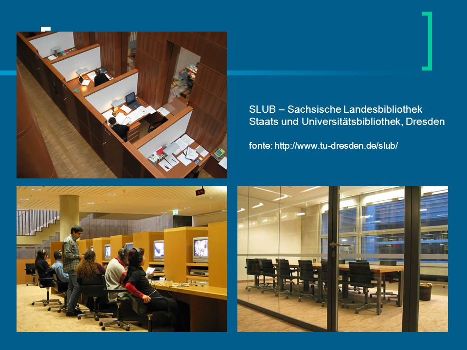 SLUB – Sachsische Landesbibliothek Staats und Universitätsbibliothek, Dresden fonte: http://www.tu-dresden.de/slub/