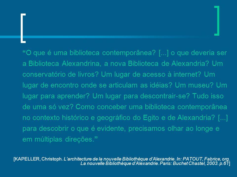 """"""" O que é uma biblioteca contemporânea? [...] o que deveria ser a Biblioteca Alexandrina, a nova Biblioteca de Alexandria? Um conservatório de livros?"""