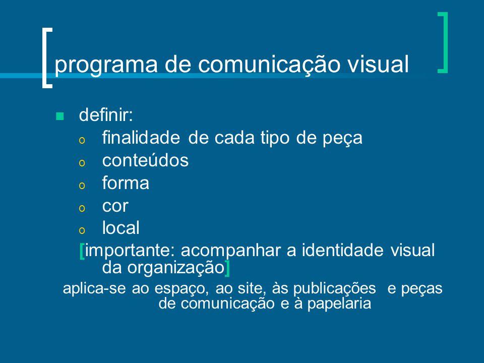 programa de comunicação visual definir: o finalidade de cada tipo de peça o conteúdos o forma o cor o local [importante: acompanhar a identidade visua