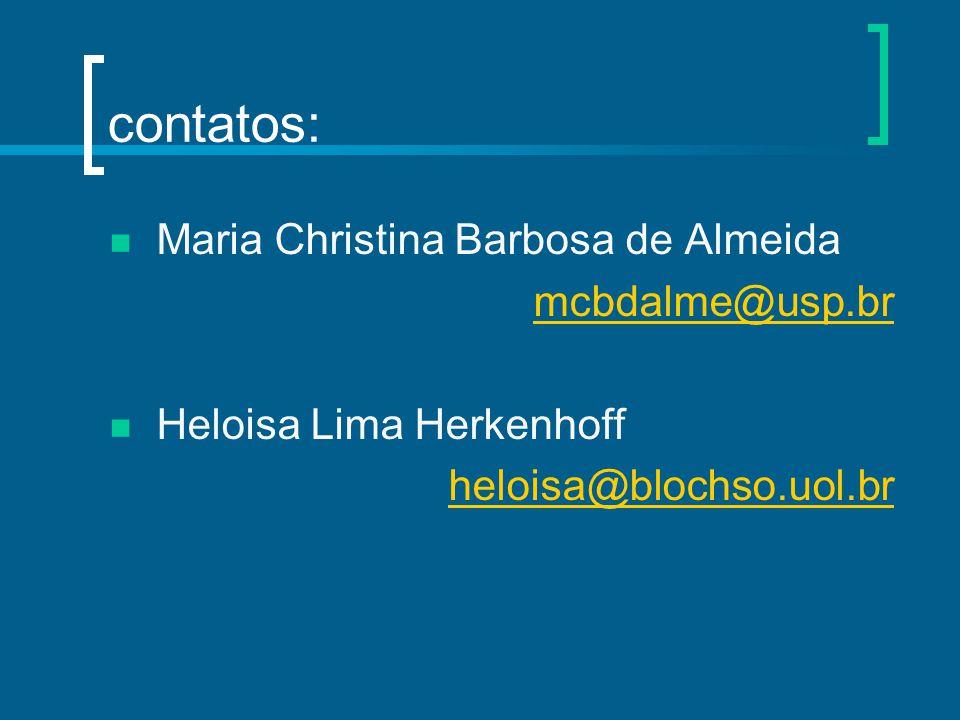 contatos: Maria Christina Barbosa de Almeida mcbdalme@usp.br Heloisa Lima Herkenhoff heloisa@blochso.uol.br