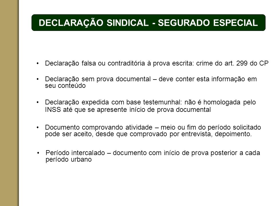 ESPAÇO RESERVADO PARA O NOME DO PROJETO | TÓPICO DECLARAÇÃO SINDICAL - SEGURADO ESPECIAL Declaração expedida com base testemunhal: não é homologada pe