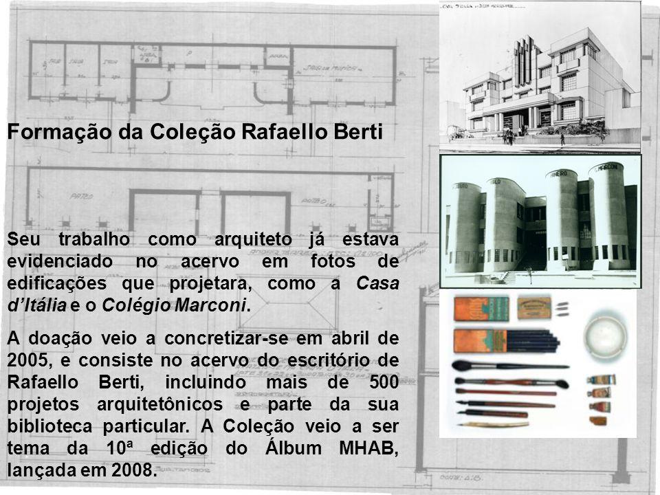 Formação da Coleção Rafaello Berti Seu trabalho como arquiteto já estava evidenciado no acervo em fotos de edificações que projetara, como a Casa d'It