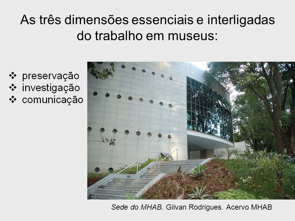 As três dimensões essenciais e interligadas do trabalho em museus: Sede do MHAB. Gilvan Rodrigues. Acervo MHAB