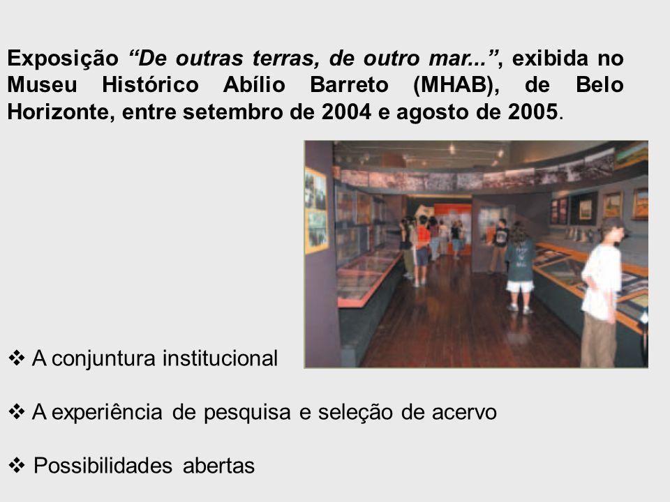 """Exposição """"De outras terras, de outro mar..."""", exibida no Museu Histórico Abílio Barreto (MHAB), de Belo Horizonte, entre setembro de 2004 e agosto de"""