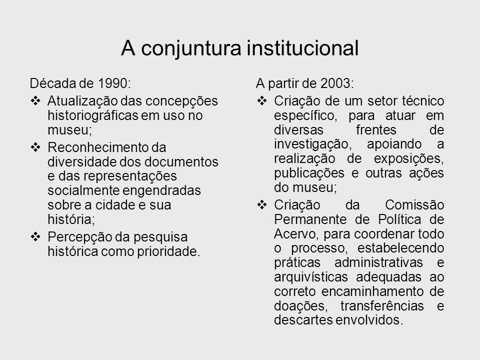 Década de 1990:  Atualização das concepções historiográficas em uso no museu;  Reconhecimento da diversidade dos documentos e das representações soc
