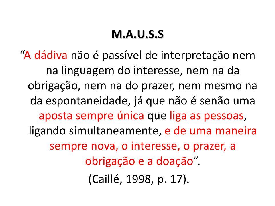 """M.A.U.S.S """"A dádiva não é passível de interpretação nem na linguagem do interesse, nem na da obrigação, nem na do prazer, nem mesmo na da espontaneida"""