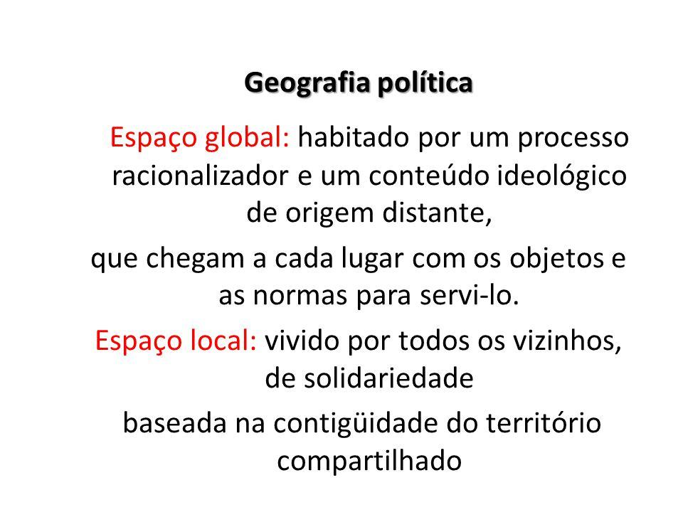Geografia política Espaço global: habitado por um processo racionalizador e um conteúdo ideológico de origem distante, que chegam a cada lugar com os