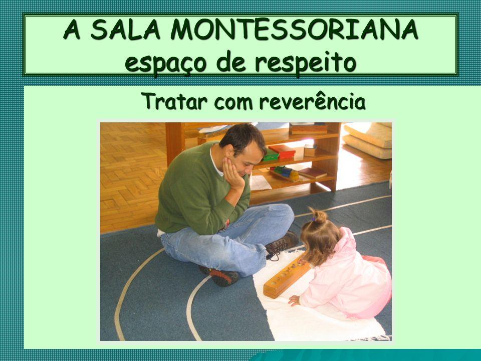 A SALA MONTESSORIANA espaço de respeito Tratar com reverência