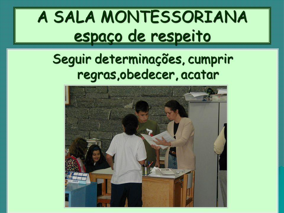 A SALA MONTESSORIANA espaço de respeito Seguir determinações, cumprir regras,obedecer, acatar
