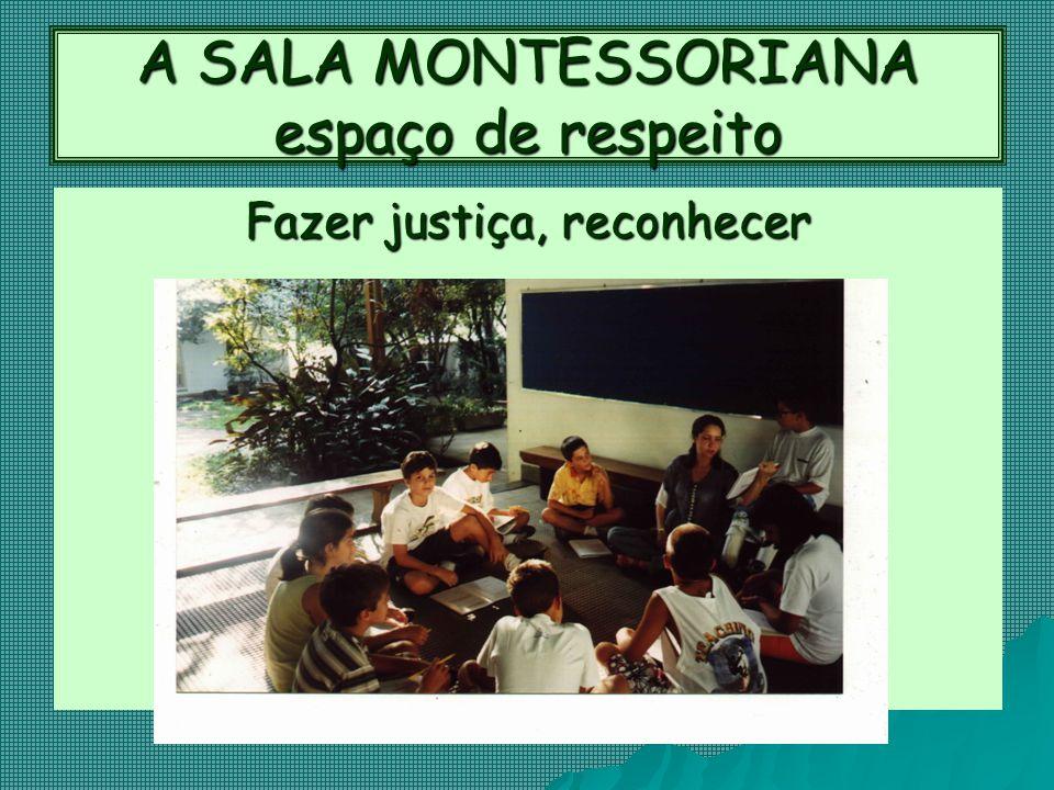 A SALA MONTESSORIANA espaço de respeito Fazer justiça, reconhecer