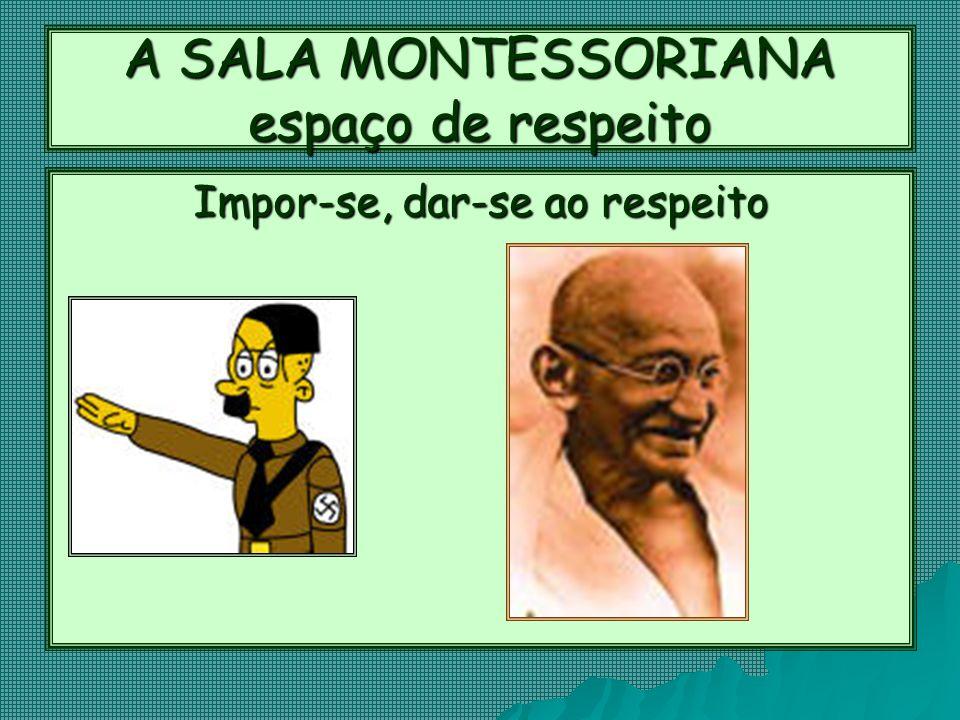 A SALA MONTESSORIANA espaço de respeito Impor-se, dar-se ao respeito