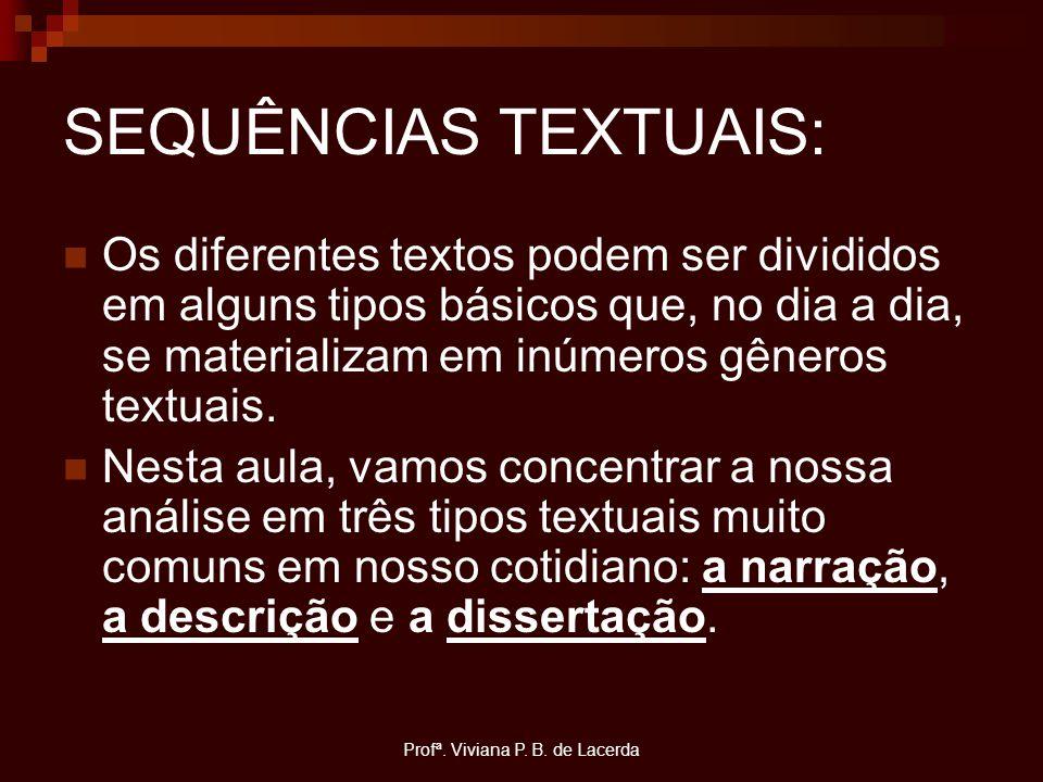 Profª. Viviana P. B. de Lacerda SEQUÊNCIAS TEXTUAIS: Os diferentes textos podem ser divididos em alguns tipos básicos que, no dia a dia, se materializ