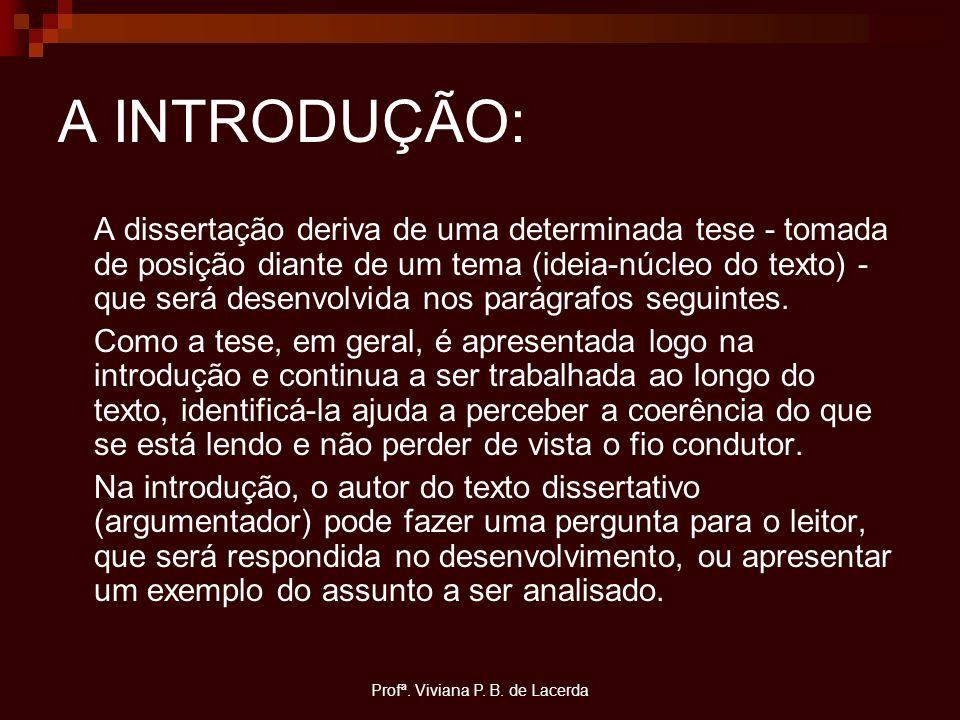 Profª. Viviana P. B. de Lacerda A INTRODUÇÃO: A dissertação deriva de uma determinada tese - tomada de posição diante de um tema (ideia-núcleo do text