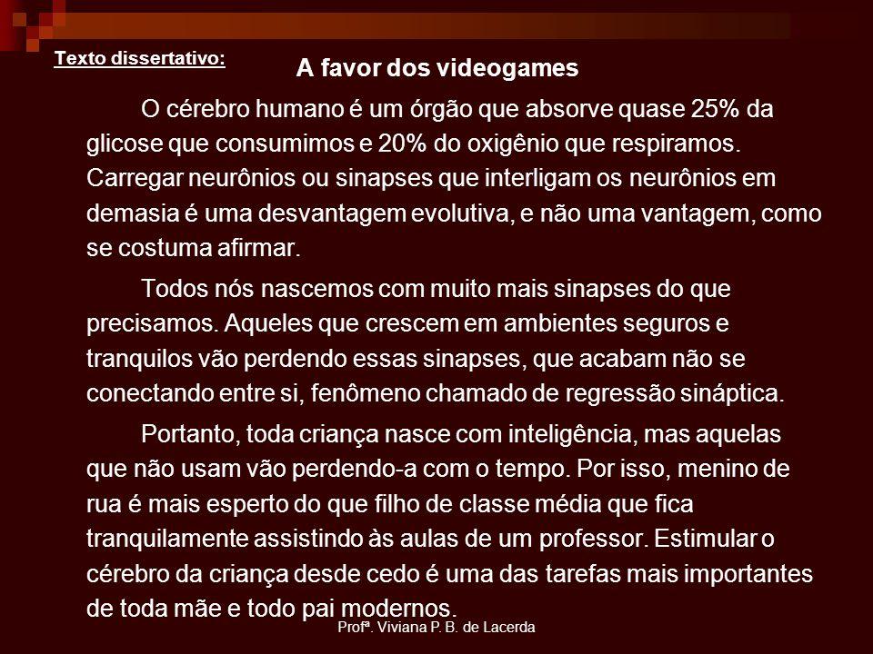 Profª. Viviana P. B. de Lacerda Texto dissertativo: A favor dos videogames O cérebro humano é um órgão que absorve quase 25% da glicose que consumimos