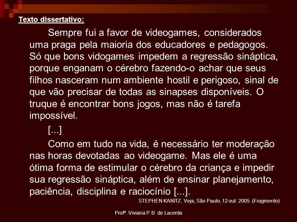 Profª. Viviana P. B. de Lacerda Texto dissertativo: Sempre fui a favor de videogames, considerados uma praga pela maioria dos educadores e pedagogos.