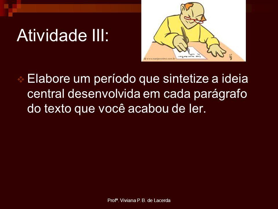 Profª. Viviana P. B. de Lacerda Atividade III:  Elabore um período que sintetize a ideia central desenvolvida em cada parágrafo do texto que você aca