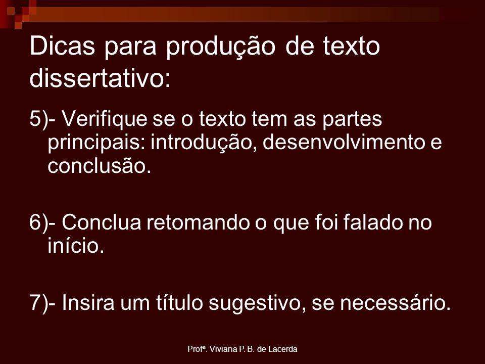 Profª. Viviana P. B. de Lacerda Dicas para produção de texto dissertativo: 5)- Verifique se o texto tem as partes principais: introdução, desenvolvime