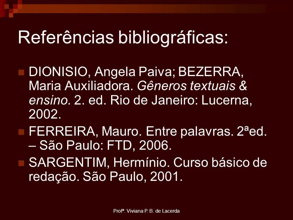 Profª. Viviana P. B. de Lacerda Referências bibliográficas: DIONISIO, Angela Paiva; BEZERRA, Maria Auxiliadora. Gêneros textuais & ensino. 2. ed. Rio